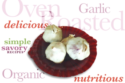 Oven Roasted Organic Garlic Recipe